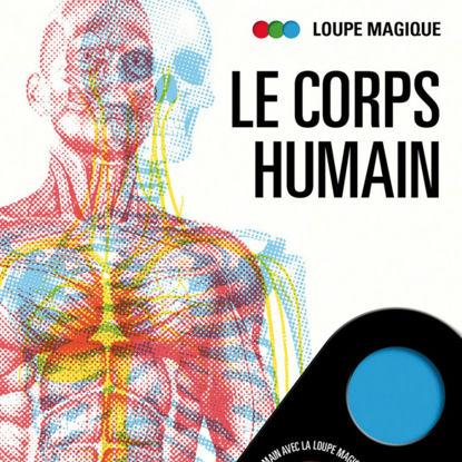 Image de Le Corps Humain - Loupe magique